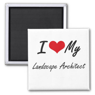 I love my Landscape Architect Square Magnet
