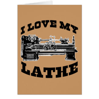 I Love My Lathe (as seen in Cuban Fury) Greeting Card