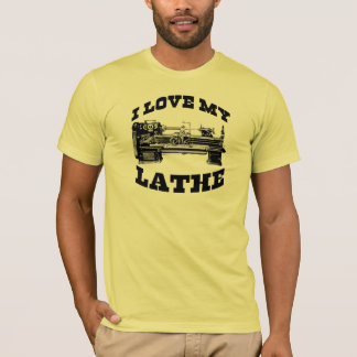 I Love My Lathe (as seen in Cuban Fury) T-Shirt