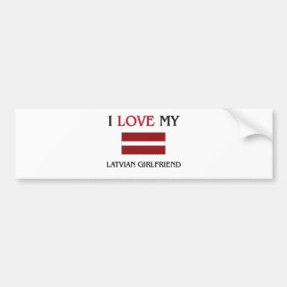 I Love My Latvian Girlfriend Bumper Sticker