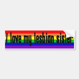 I Love My Lesbian Sister Bumper Sticker