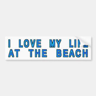 I Love My Life At The Beach Bumper Sticker