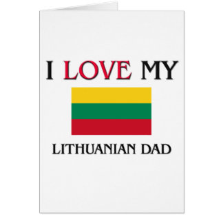 I Love My Lithuanian Dad Greeting Card