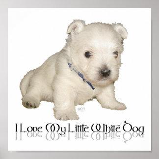 I Love My Little White Dog - Westie Puppy Poster
