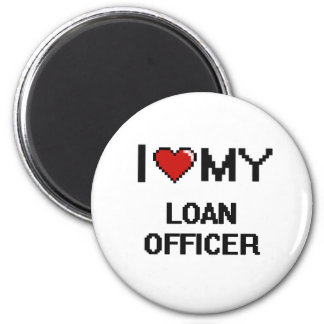 I love my Loan Officer 2 Inch Round Magnet