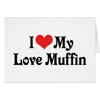 I Love My Love Muffin Greeting Card
