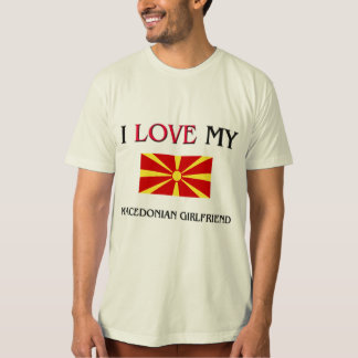 I Love My Macedonian Girlfriend T-Shirt