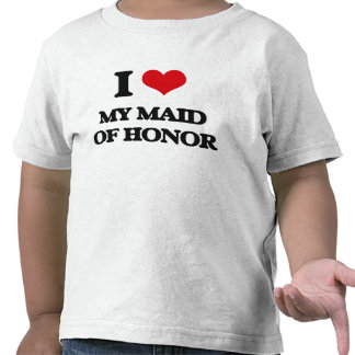 I Love My Maid Of Honor Tshirt