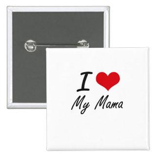 I Love My Mama 15 Cm Square Badge