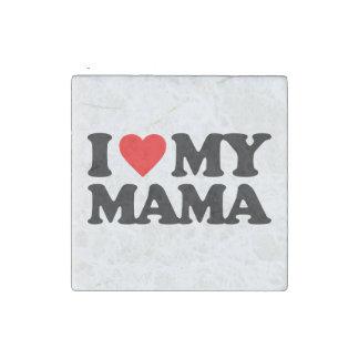 I LOVE MY MAMA STONE MAGNET