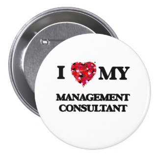 I love my Management Consultant 3 Inch Round Button