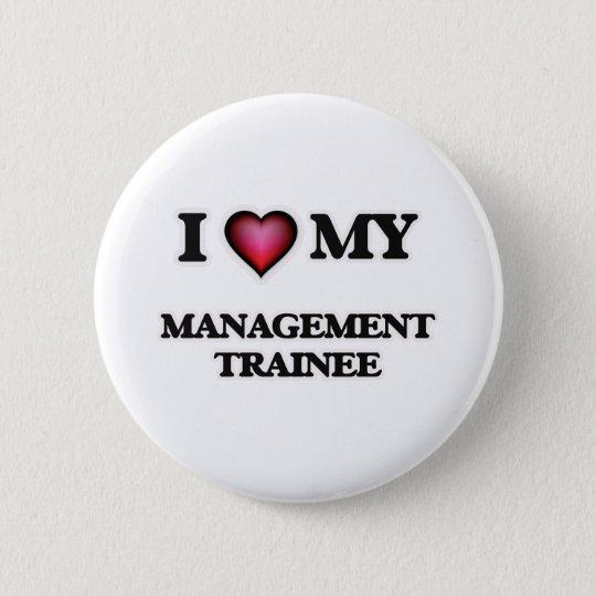 I love my Management Trainee 6 Cm Round Badge
