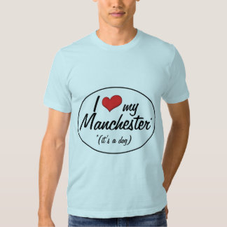 I Love My Manchester (It's a Dog) Tshirt