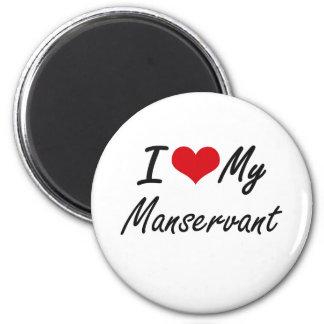 I love my Manservant 6 Cm Round Magnet