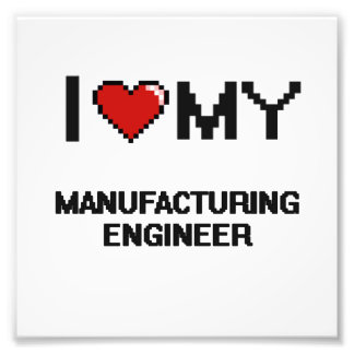 I love my Manufacturing Engineer Photo Print
