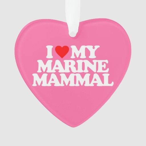 I LOVE MY MARINE MAMMAL