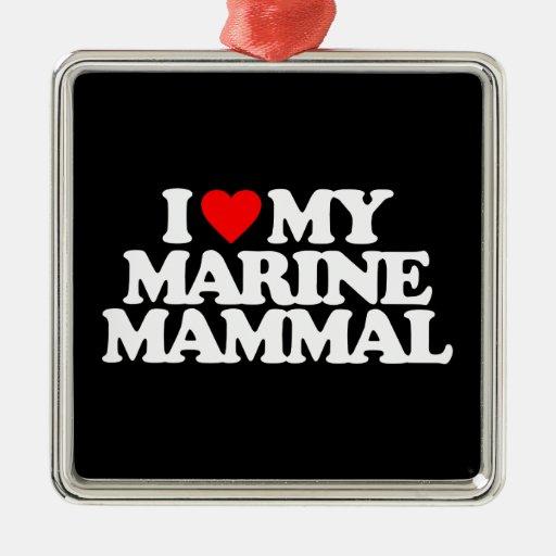 I LOVE MY MARINE MAMMAL ORNAMENTS