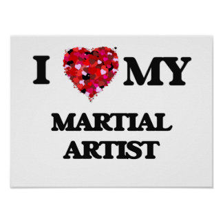 I love my Martial Artist Poster