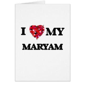 I love my Maryam Greeting Card