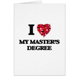 I Love My Master'S Degree Card