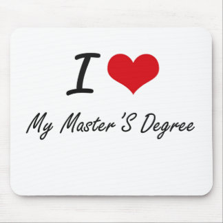 I Love My Master'S Degree Mouse Pad