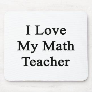 I Love My Math Teacher Mousepad
