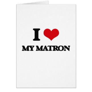 I Love My Matron Greeting Card