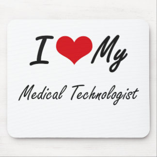 I love my Medical Technologist Mouse Pad