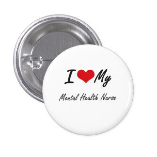 I love my Mental Health Nurse 3 Cm Round Badge