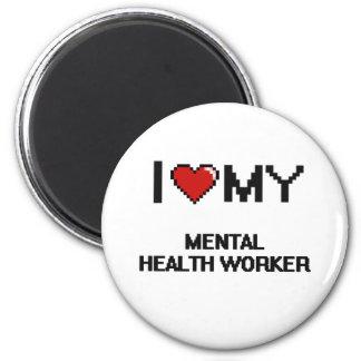 I love my Mental Health Worker 6 Cm Round Magnet