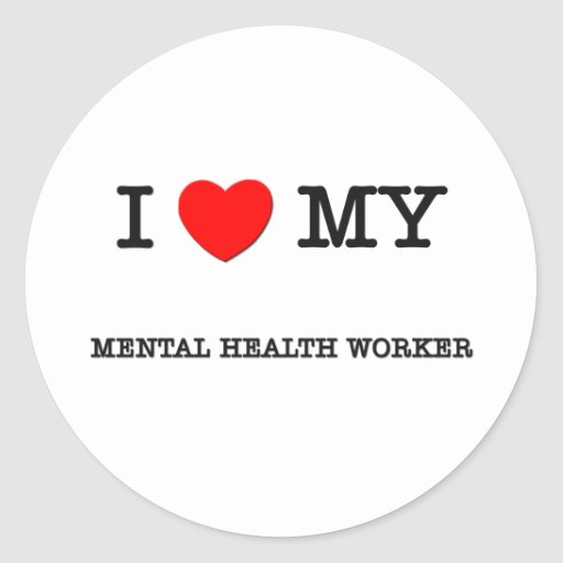 I Love My MENTAL HEALTH WORKER Round Sticker