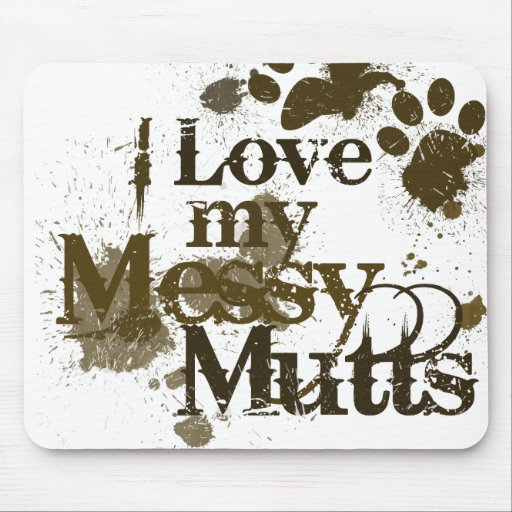 I Love my Messy Mutts Mousepads