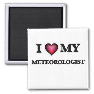 I love my Meteorologist Square Magnet