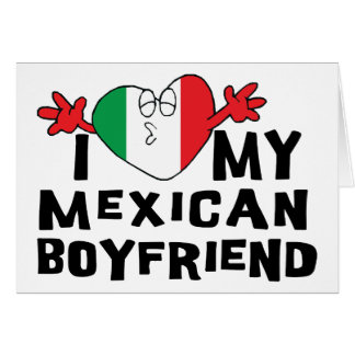 I Love My Mexican Boyfriend Greeting Cards