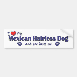 I Love My Mexican Hairless Dog (Female Dog) Bumper Sticker