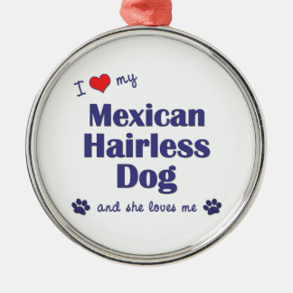 I Love My Mexican Hairless Dog (Female Dog) Christmas Ornaments