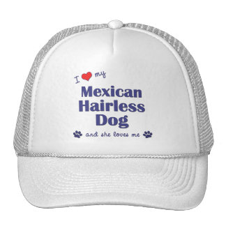 I Love My Mexican Hairless Dog (Female Dog) Hat