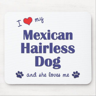 I Love My Mexican Hairless Dog Female Dog Mouse Pads