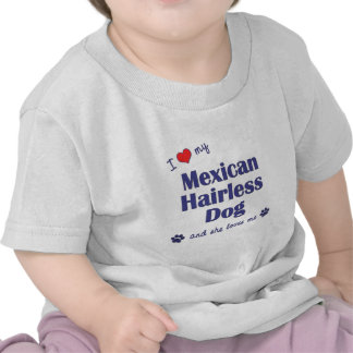 I Love My Mexican Hairless Dog (Female Dog) T Shirts