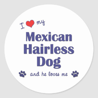 I Love My Mexican Hairless Dog (Male Dog) Round Sticker