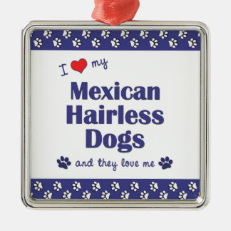 I Love My Mexican Hairless Dogs (Multiple Dogs) Silver-Colored Square Decoration