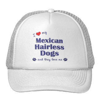 I Love My Mexican Hairless Dogs (Multiple Dogs) Trucker Hats