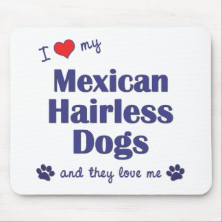 I Love My Mexican Hairless Dogs Multiple Dogs Mouse Mat
