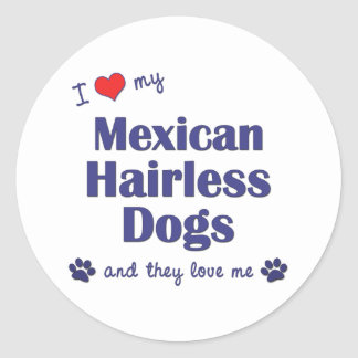 I Love My Mexican Hairless Dogs (Multiple Dogs) Round Sticker