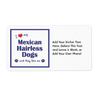 I Love My Mexican Hairless Dogs (Multiple Dogs) Shipping Label