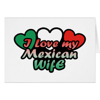 I Love My Mexican Wife Greeting Card