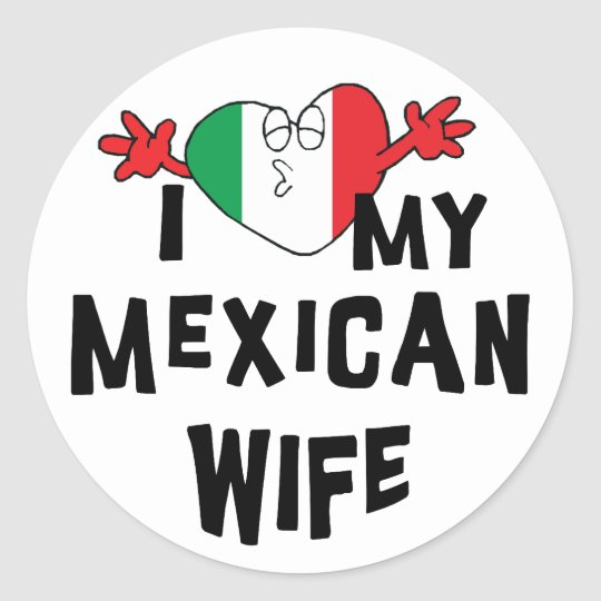I Love My Mexican Wife Round Sticker