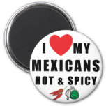 I Love My Mexicans Hot & Spicy Magnet