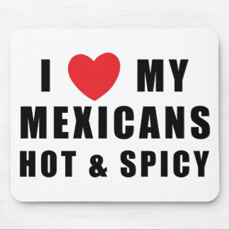 I Love My Mexicans Hot & Spicy Mouse Mats