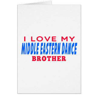I Love My Middle eastern Dance Brother Greeting Cards